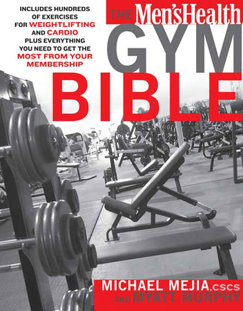 The Men's Health Gym Bible by Myatt Murphy, Michael Mejia and Editors of Men's Health Magazi