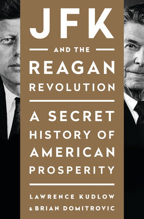 JFK and the Reagan Revolution by Lawrence Kudlow and Brian Domitrovic
