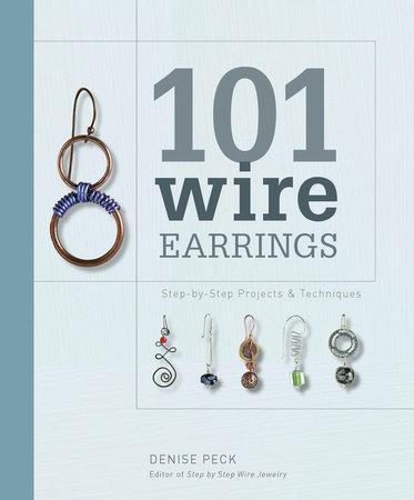 101 Wire Earrings by Denise Peck