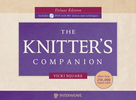 The Knitter's Companion Deluxe Edition w/DVD by Vicki Square