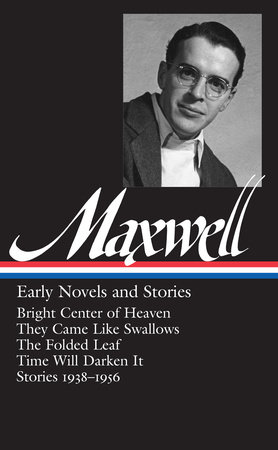 William Maxwell: Early Novels and Stories (LOA #179) by