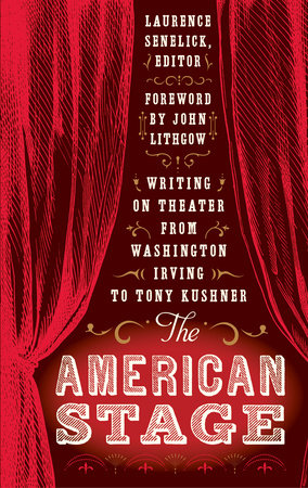 The American Stage: Writing on Theater from Washington Irving to Tony Kushner (LOA #203) by