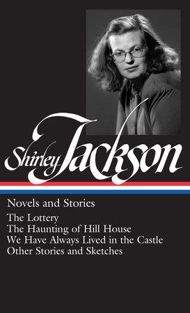 Shirley Jackson: Novels and Stories (LOA #204) by Shirley Jackson
