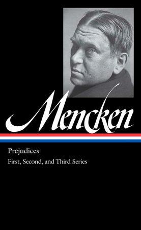 H. L. Mencken: Prejudices Vol. 1 (LOA #206) by H. L. Mencken