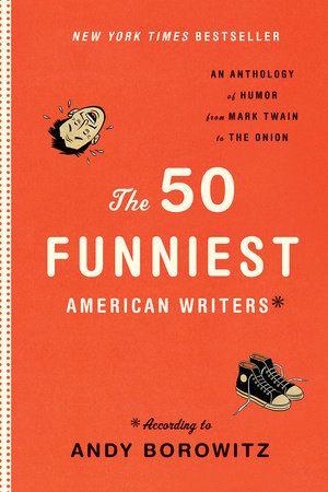 The 50 Funniest American Writers*: An Anthology from Mark Twain to The Onion by