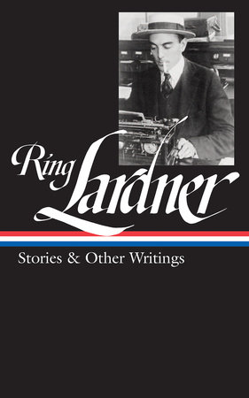 Ring Lardner: Stories & Other Writings (LOA #244) by Ring Lardner