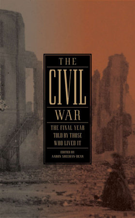 The Civil War: The Final Year Told by Those Who Lived It (LOA #250) by Aaron Sheehan-Dean