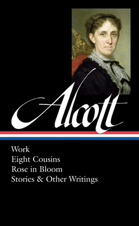 Louisa May Alcott: Work, Eight Cousins, Rose in Bloom, Stories & Other Writings  (LOA #256) by Louisa May Alcott