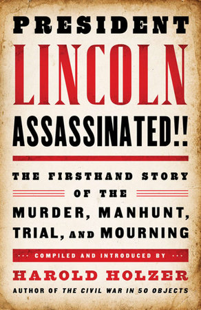 President Lincoln Assassinated!!: the Firsthand Story of the Murder, Manhunt, Tr by