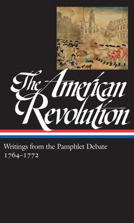 The American Revolution: Writings from the Pamphlet Debate Vol. 1 1764-1772  (LOA #265) by Various