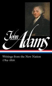 John Adams: Writings from the New Nation 1784-1826 (LOA #276)
