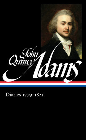 John Quincy Adams: Diaries Vol. 1 1779-1821 (LOA #293) by John Quincy Adams / David Waldstreicher, editor