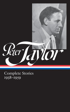 Peter Taylor: Complete Stories 1938-1959 (LOA #298) by Peter Taylor