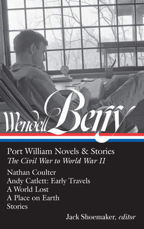 Wendell Berry: Port William Novels & Stories: The Civil War to World War II (LOA #302) by Wendell Berry