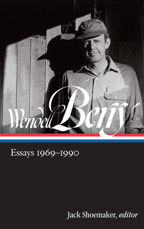 Wendell Berry: Essays 1969-1990 (LOA #316) by Wendell Berry