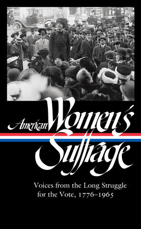 American Women's Suffrage: Voices from the Long Struggle for the Vote 1776-1965 (LOA #332) by