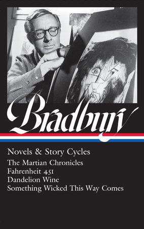 Ray Bradbury: Novels & Story Cycles (LOA #347) by Ray Bradbury