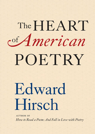 The Heart of American Poetry by Edward Hirsch