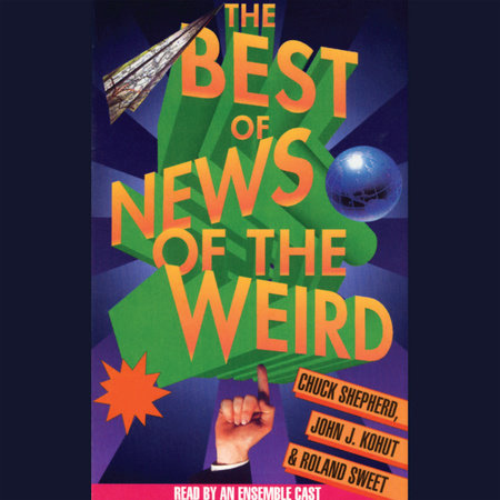 Best of News of the Weird by Chuck Shepherd, John J. Kohut and Roland Sweet