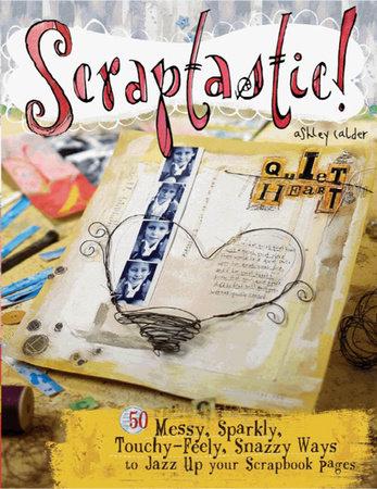 Scraptastic! by Ashley Calder