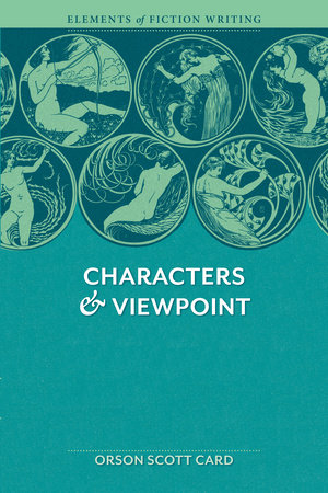 Elements of Fiction Writing - Characters & Viewpoint by Orson Scott Card