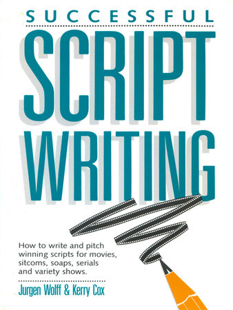Successful Scriptwriting by Jurgen Wolff and Kerry Cox