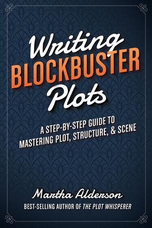 Writing Blockbuster Plots by Martha Alderson
