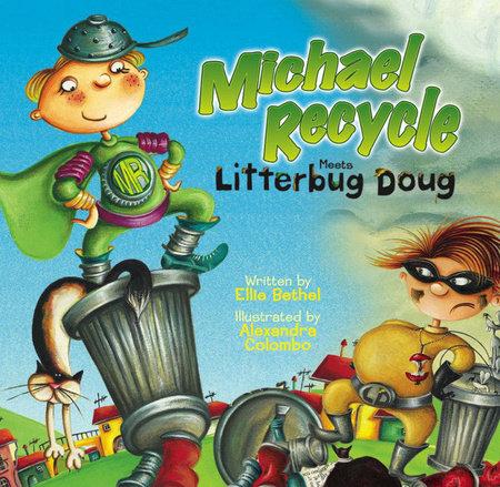 Michael Recycle Meets Litterbug Doug by Ellie Bethel