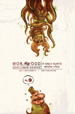 Wormwood, Gentleman Corpse Volume 2: It Only Hurts When I Pee by Ben Templesmith