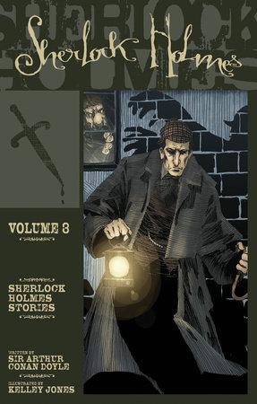 Sherlock Holmes Volume 3 by Sir Arthur Conan Doyle and Kelley Jones