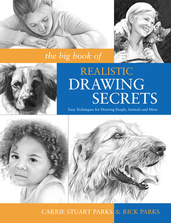 The Big Book of Realistic Drawing Secrets by Carrie Stuart Parks and Rick Parks