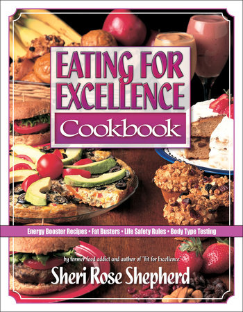 Eating for Excellence Cookbook by Sheri Rose Shepherd