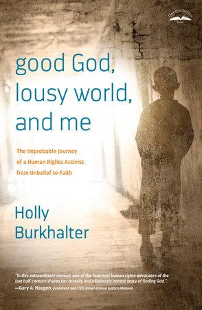 Good God, Lousy World, and Me by Holly Burkhalter