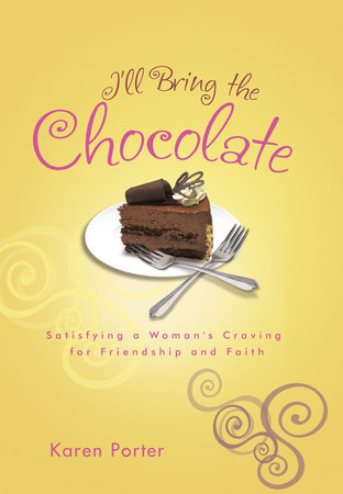 I'll Bring the Chocolate by Karen Porter