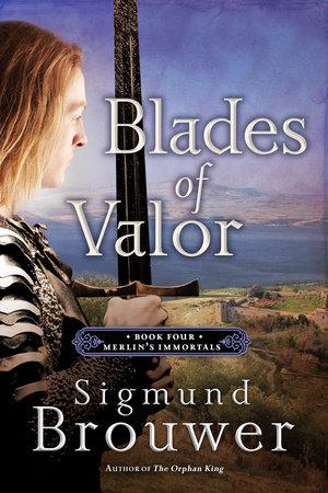 Blades of Valor by Sigmund Brouwer