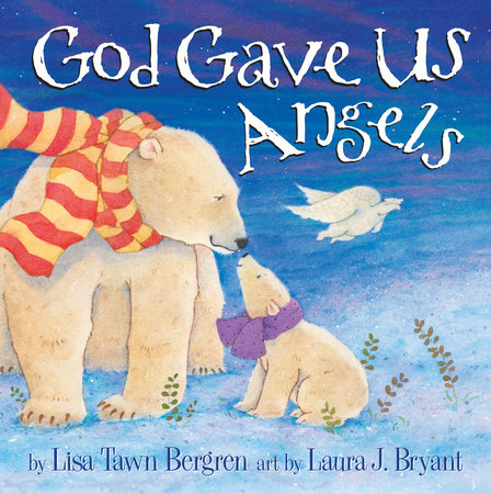 God Gave Us Angels by Lisa Tawn Bergren