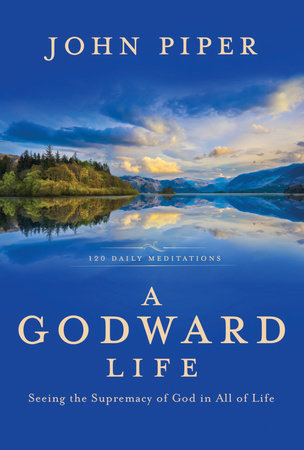 A Godward Life by John Piper