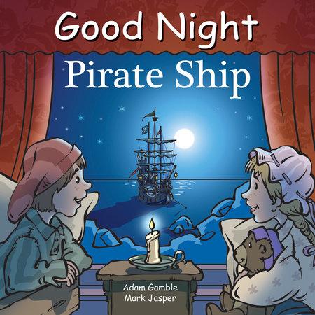 Good Night Pirate Ship by Adam Gamble and Mark Jasper