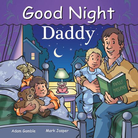 Good Night Daddy by Adam Gamble and Mark Jasper
