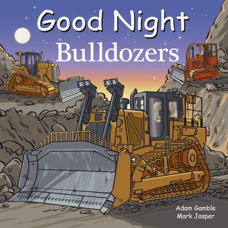Good Night Dozers by Adam Gamble and Mark Jasper