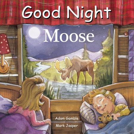 Good Night Moose by Adam Gamble and Mark Jasper