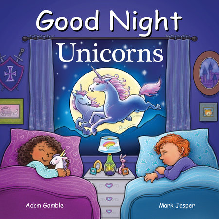 Good Night Unicorns by Adam Gamble and Mark Jasper