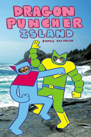 Dragon Puncher Book 2: Dragon Puncher Island by James Kochalka