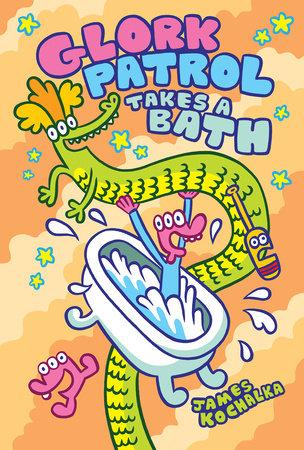 Glork Patrol (Book Two): Glork Patrol Takes a Bath! by James Kochalka