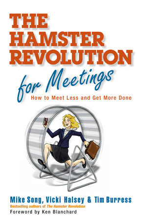 The Hamster Revolution for Meetings by Mike Song, Vicki Halsey and Tim Burress