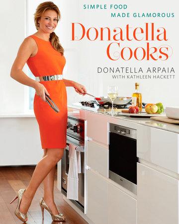 Donatella Cooks by Donatella Arpaia and Kathleen Hackett