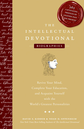 The Intellectual Devotional: Biographies by David S. Kidder and Noah D. Oppenheim