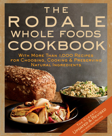 The Rodale Whole Foods Cookbook by Dara Demoelt