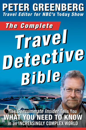 The Complete Travel Detective Bible by Peter Greenberg