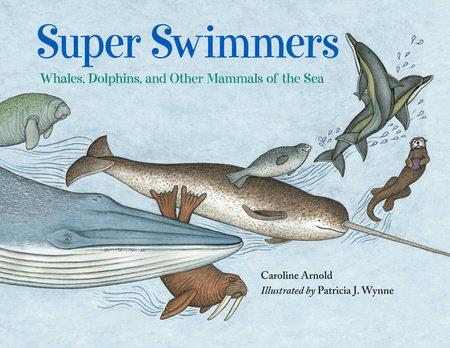 Super Swimmers by Caroline Arnold